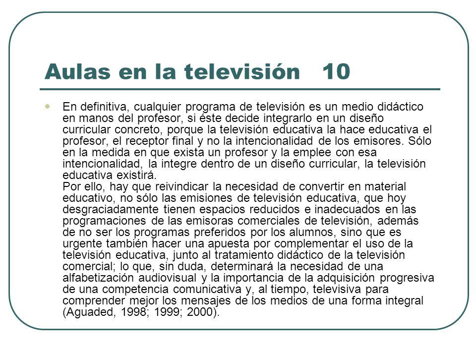 Aulas en la televisión 10 En definitiva, cualquier programa de televisión es un medio didáctico en manos del profesor, si éste decide integrarlo en un