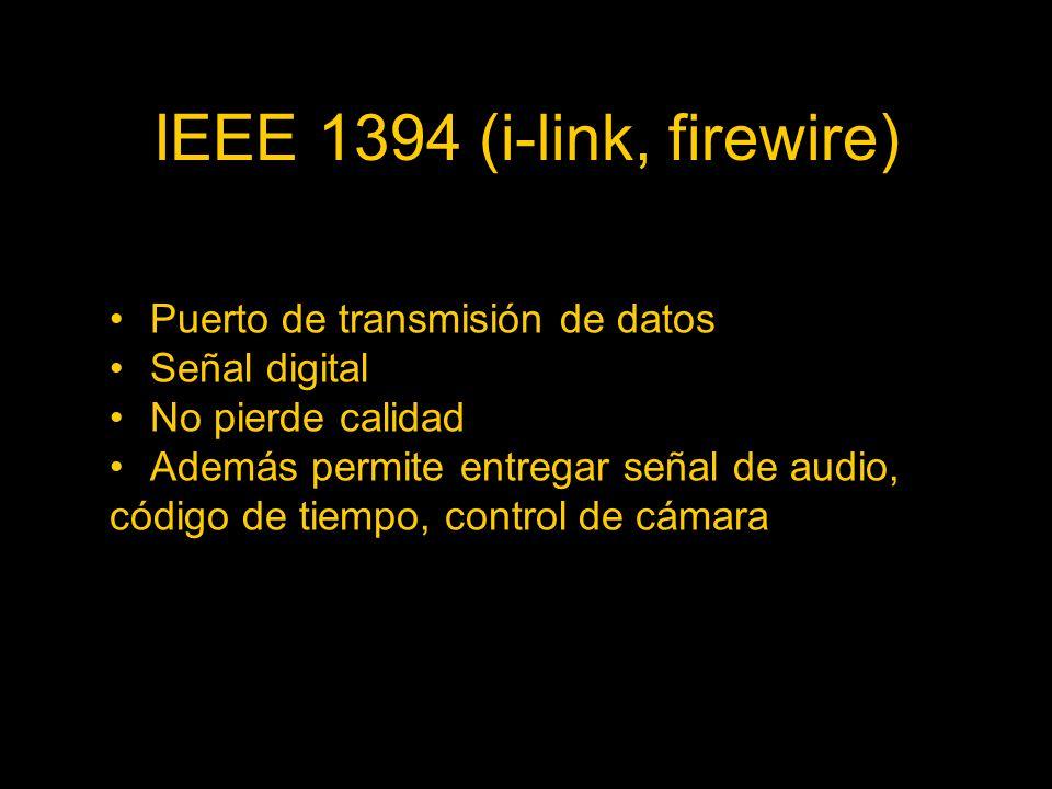 IEEE 1394 (i-link, firewire) Puerto de transmisión de datos Señal digital No pierde calidad Además permite entregar señal de audio, código de tiempo, control de cámara