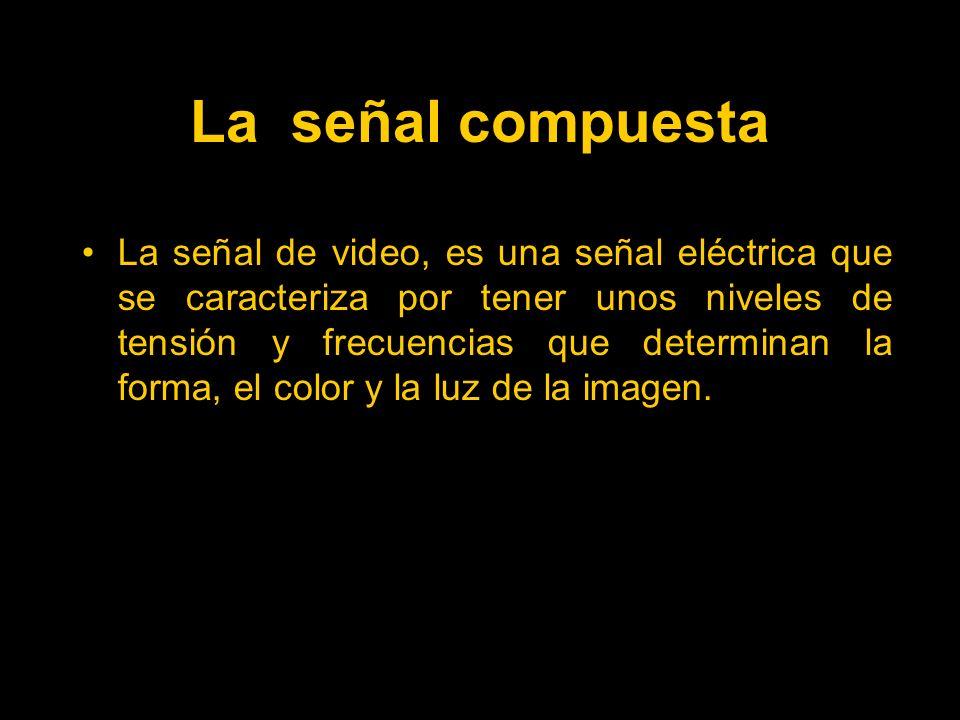 La señal compuesta La señal de video, es una señal eléctrica que se caracteriza por tener unos niveles de tensión y frecuencias que determinan la forma, el color y la luz de la imagen.