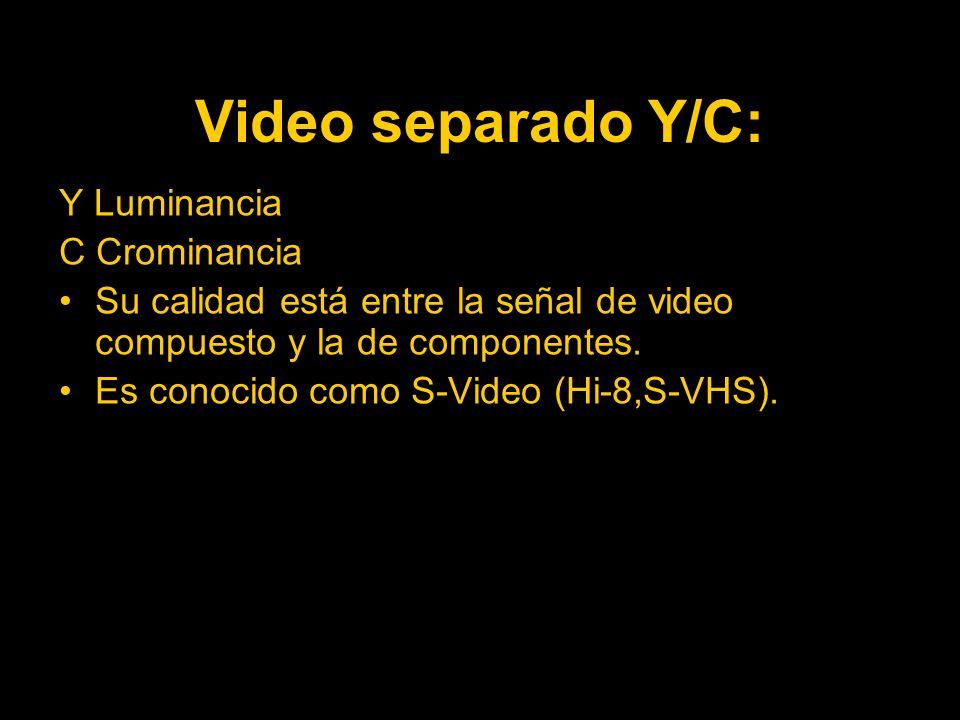 Video separado Y/C: Y Luminancia C Crominancia Su calidad está entre la señal de video compuesto y la de componentes.