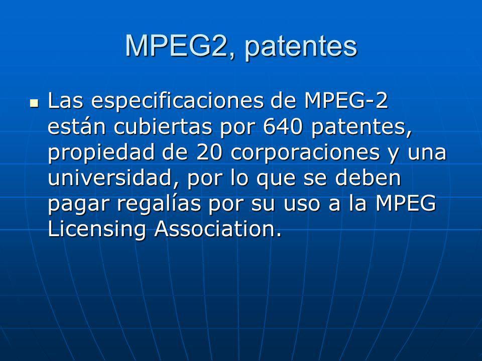 MPEG2, patentes Las especificaciones de MPEG-2 están cubiertas por 640 patentes, propiedad de 20 corporaciones y una universidad, por lo que se deben