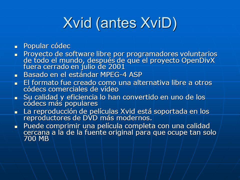 Xvid (antes XviD) Popular códec Popular códec Proyecto de software libre por programadores voluntarios de todo el mundo, después de que el proyecto Op