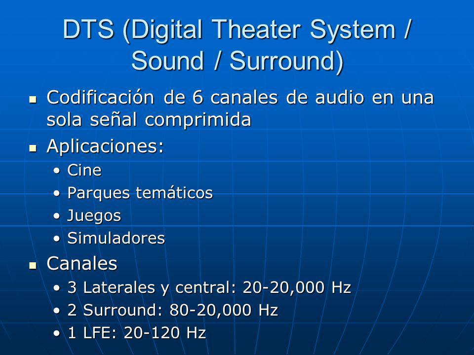 DTS (Digital Theater System / Sound / Surround) Codificación de 6 canales de audio en una sola señal comprimida Codificación de 6 canales de audio en