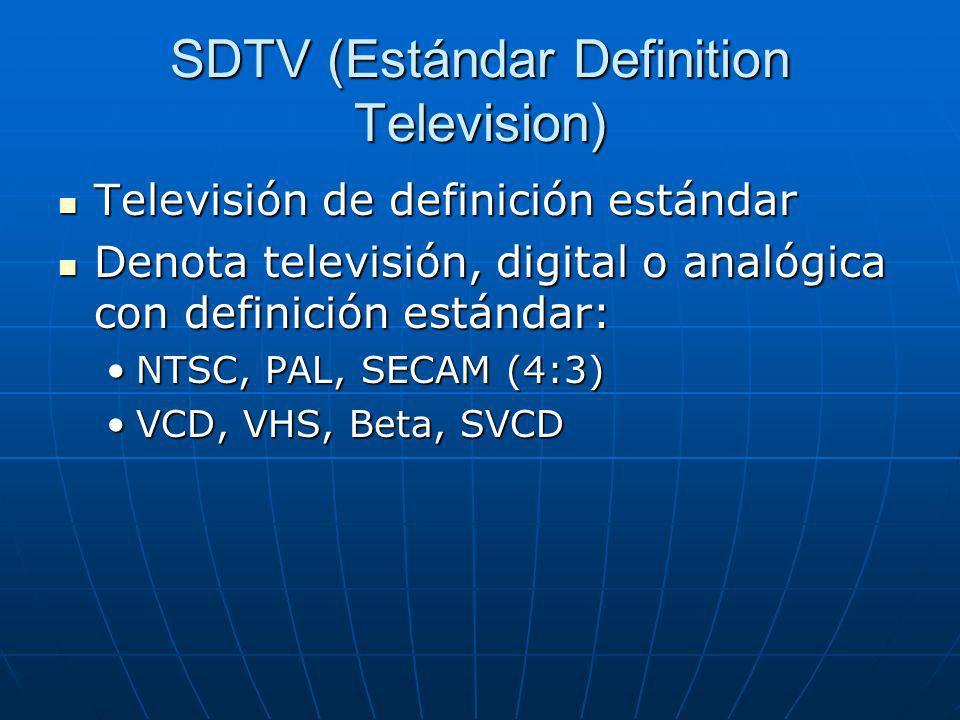 SDTV (Estándar Definition Television) Televisión de definición estándar Televisión de definición estándar Denota televisión, digital o analógica con d