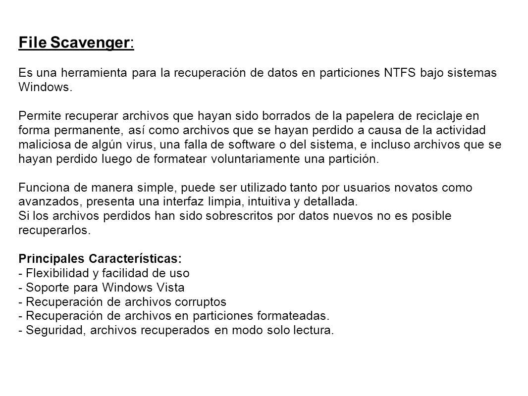 File Scavenger: Es una herramienta para la recuperación de datos en particiones NTFS bajo sistemas Windows. Permite recuperar archivos que hayan sido