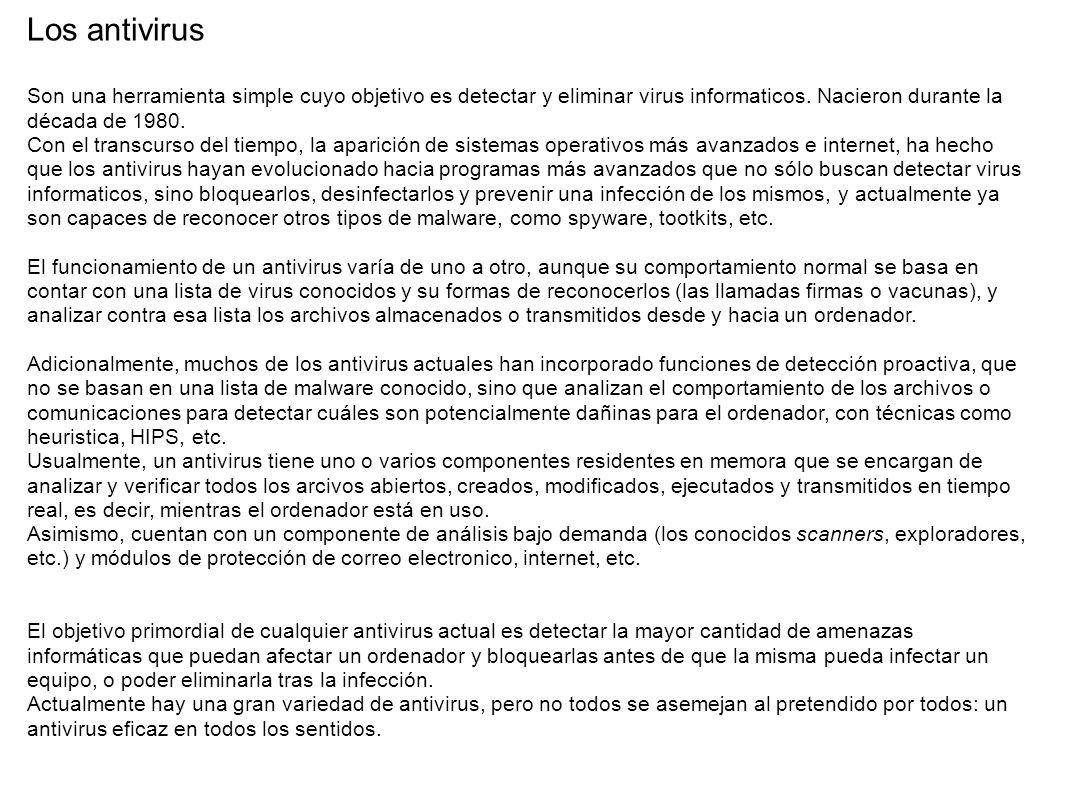 Los antivirus Son una herramienta simple cuyo objetivo es detectar y eliminar virus informaticos. Nacieron durante la década de 1980. Con el transcurs