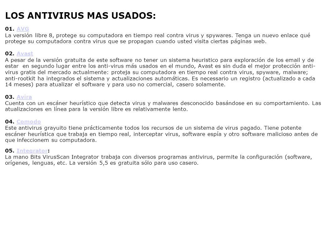 LOS ANTIVIRUS MAS USADOS: 01. AVGAVG La versión libre 8, protege su computadora en tiempo real contra virus y spywares. Tenga un nuevo enlace qué prot