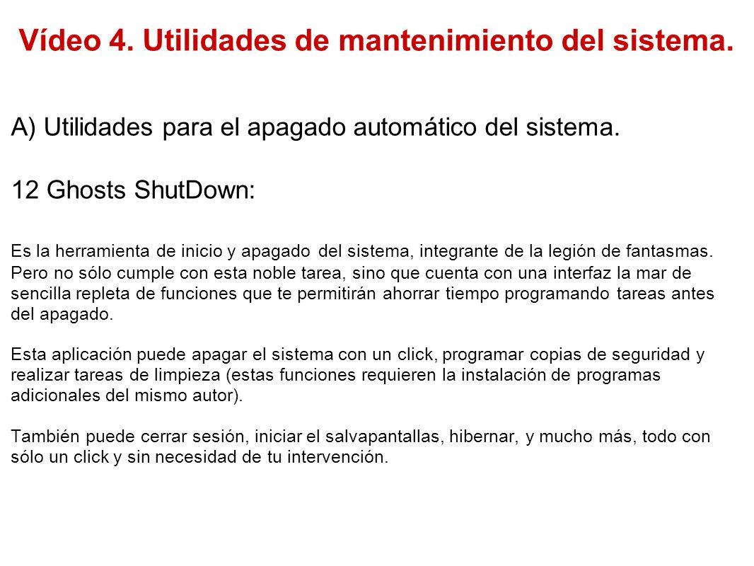 Vídeo 4. Utilidades de mantenimiento del sistema. A) Utilidades para el apagado automático del sistema. 12 Ghosts ShutDown: Es la herramienta de inici