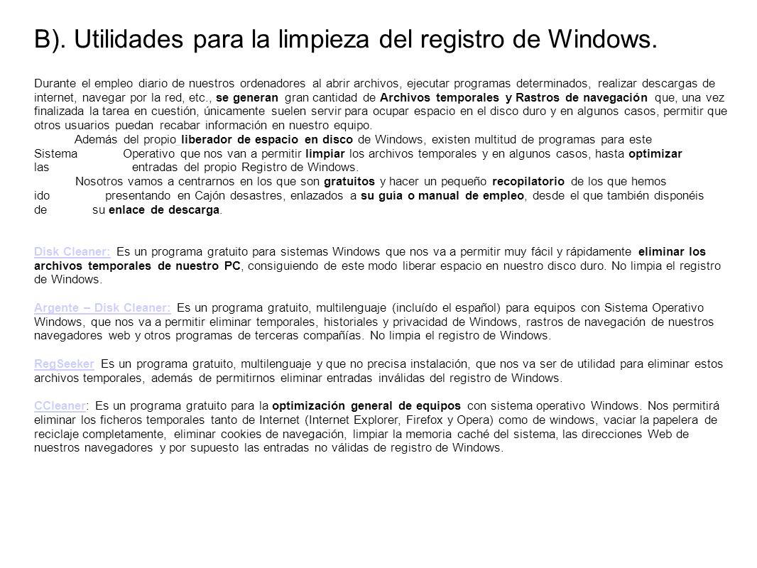 B). Utilidades para la limpieza del registro de Windows. Durante el empleo diario de nuestros ordenadores al abrir archivos, ejecutar programas determ
