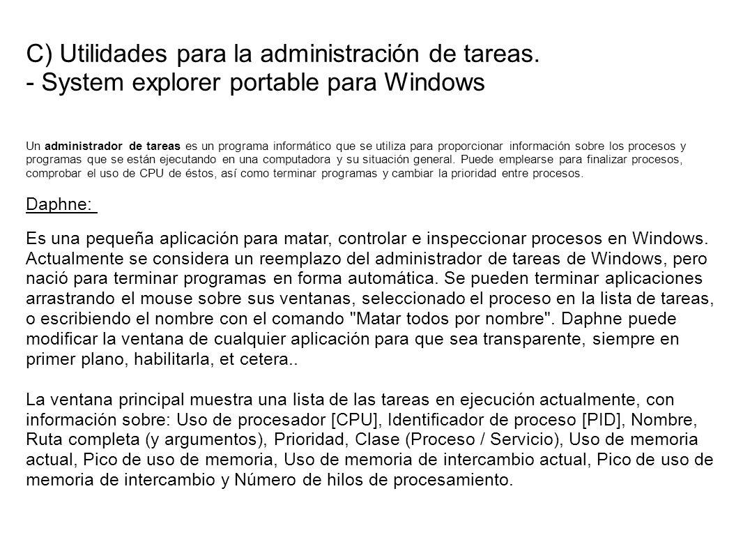 C) Utilidades para la administración de tareas. - System explorer portable para Windows Un administrador de tareas es un programa informático que se u