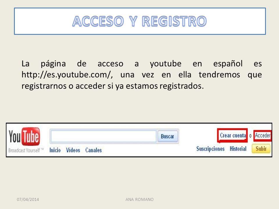 La página de acceso a youtube en español es http://es.youtube.com/, una vez en ella tendremos que registrarnos o acceder si ya estamos registrados.