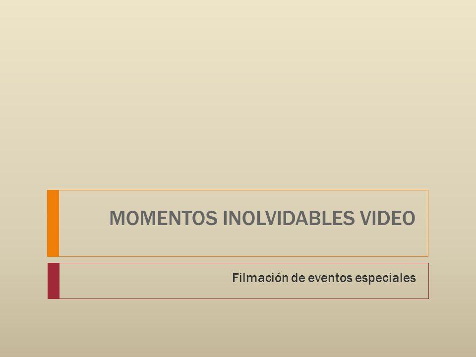 MOMENTOS INOLVIDABLES VIDEO Filmación de eventos especiales