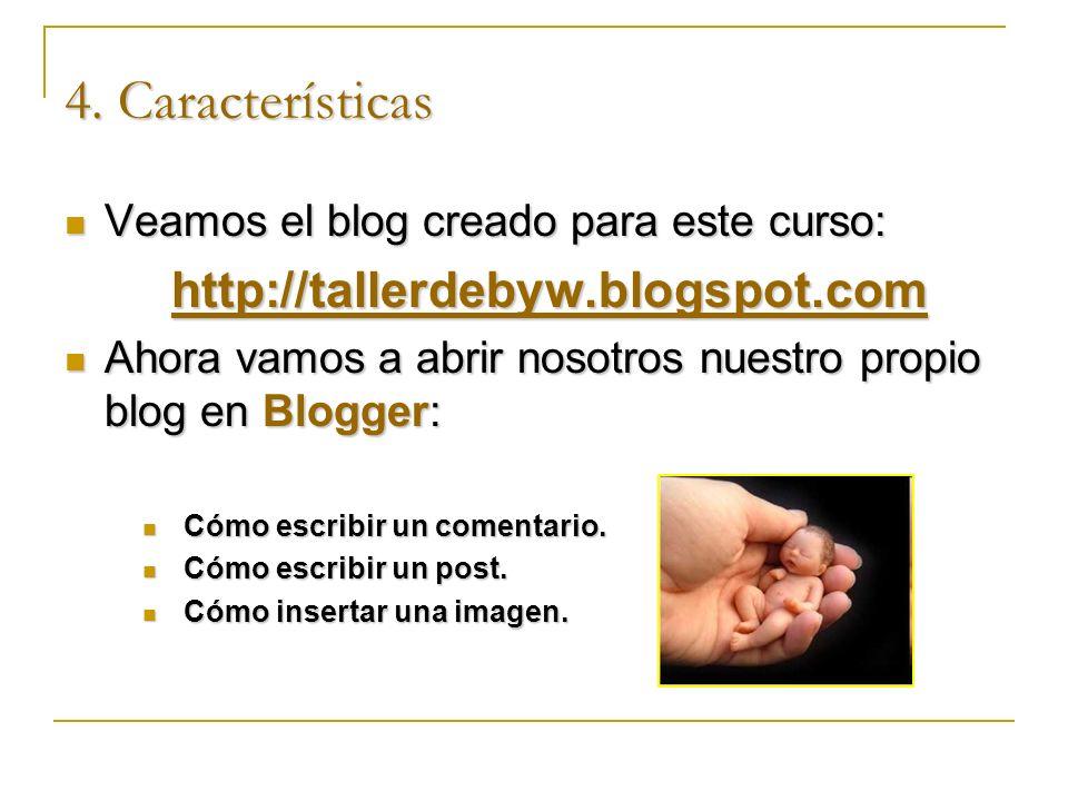 4. Características Veamos el blog creado para este curso: Veamos el blog creado para este curso: http://tallerdebyw.blogspot.com Ahora vamos a abrir n