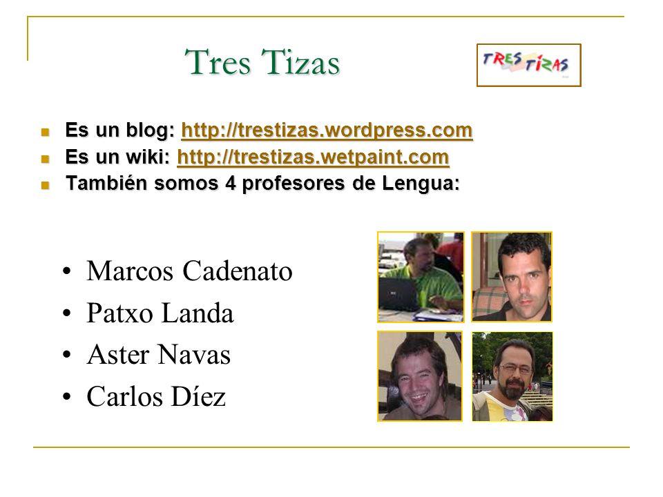 Tres Tizas Tres Tizas Es un blog: http://trestizas.wordpress.com Es un blog: http://trestizas.wordpress.comhttp://trestizas.wordpress.com Es un wiki: http://trestizas.wetpaint.com Es un wiki: http://trestizas.wetpaint.comhttp://trestizas.wetpaint.com También somos 4 profesores de Lengua: También somos 4 profesores de Lengua: Marcos Cadenato Patxo Landa Aster Navas Carlos Díez