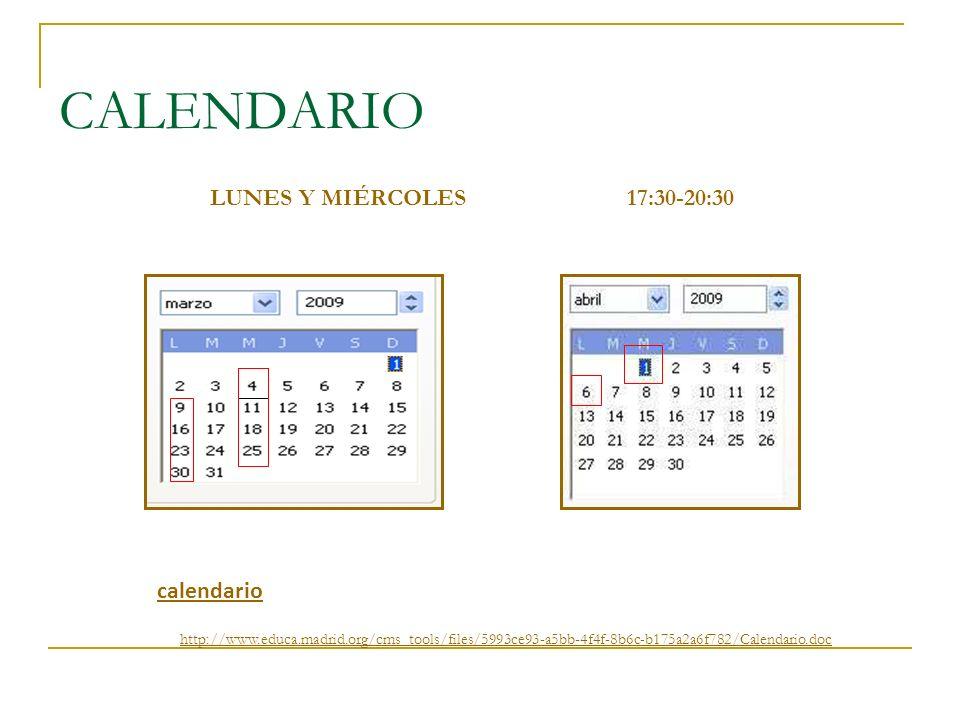CALENDARIO calendario http://www.educa.madrid.org/cms_tools/files/5993ce93-a5bb-4f4f-8b6c-b175a2a6f782/Calendario.doc LUNES Y MIÉRCOLES 17:30-20:30