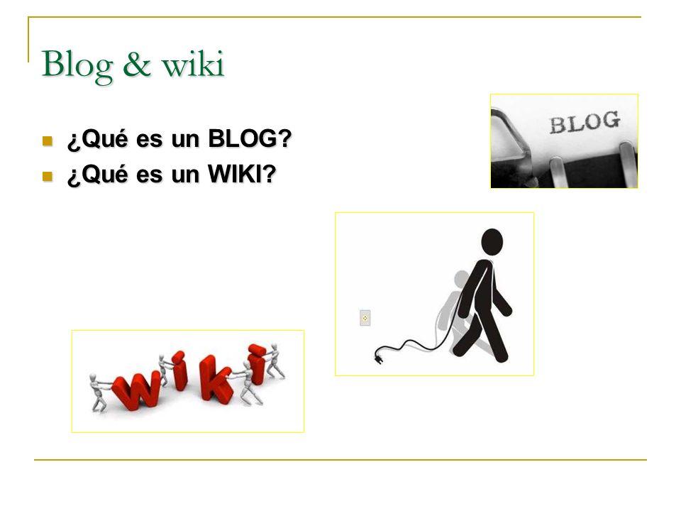 Blog & wiki ¿Qué es un BLOG ¿Qué es un BLOG ¿Qué es un WIKI ¿Qué es un WIKI
