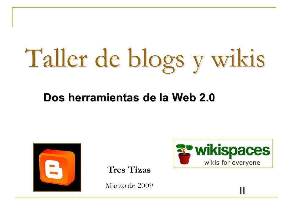 Taller de blogs y wikis Dos herramientas de la Web 2.0 Tres Tizas Marzo de 2009 II