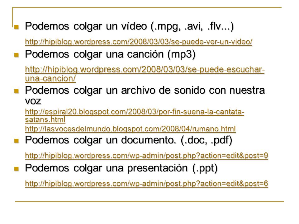 Podemos colgar un vídeo (.mpg,.avi,.flv...) Podemos colgar un vídeo (.mpg,.avi,.flv...) http://hipiblog.wordpress.com/2008/03/03/se-puede-ver-un-video
