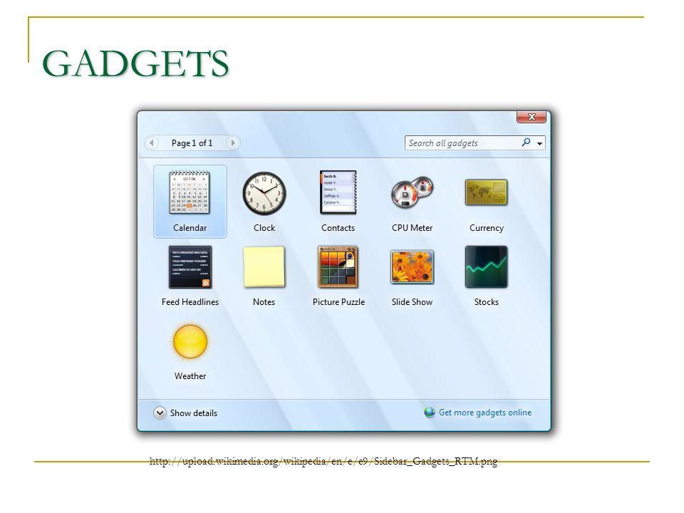 GADGETS http://upload.wikimedia.org/wikipedia/en/e/e9/Sidebar_Gadgets_RTM.png