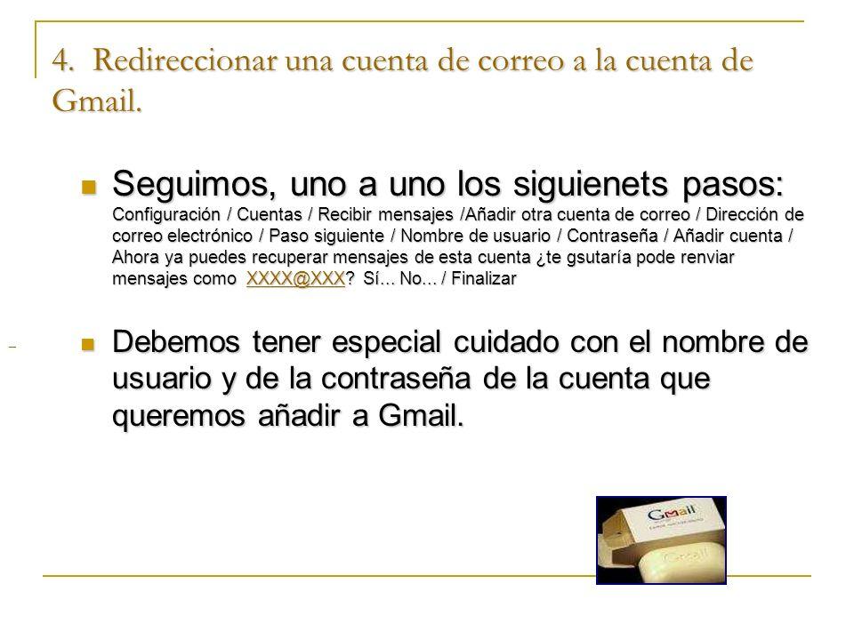 4. Redireccionar una cuenta de correo a la cuenta de Gmail. Seguimos, uno a uno los siguienets pasos: Configuración / Cuentas / Recibir mensajes /Añad