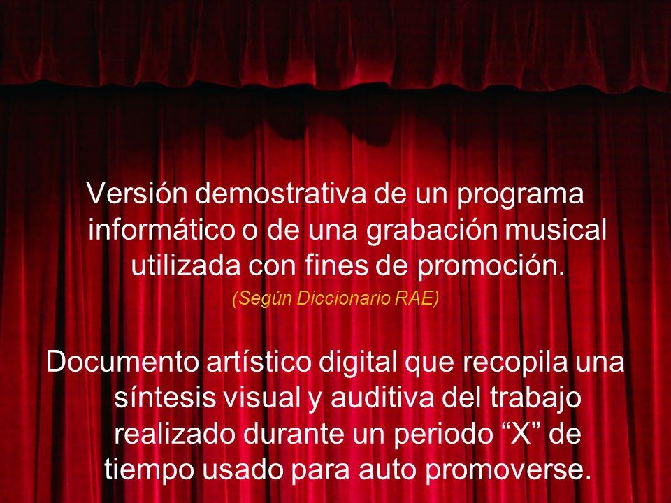 Versión demostrativa de un programa informático o de una grabación musical utilizada con fines de promoción. (Según Diccionario RAE) Documento artísti
