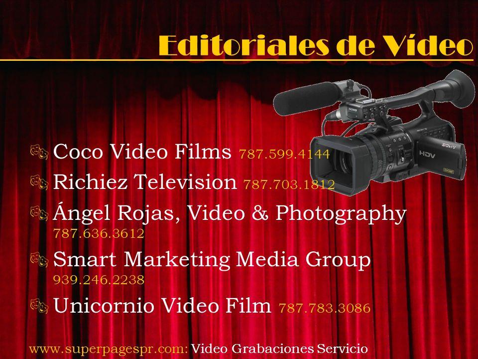 Editoriales de Vídeo Coco Video Films 787.599.4144 Richiez Television 787.703.1812 Ángel Rojas, Video & Photography 787.636.3612 Smart Marketing Media
