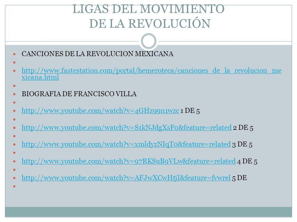 LIGAS DEL MOVIMIENTO DE LA REVOLUCIÓN CANCIONES DE LA REVOLUCION MEXICANA http://www.fastestation.com/portal/hemeroteca/canciones_de_la_revolucion_me