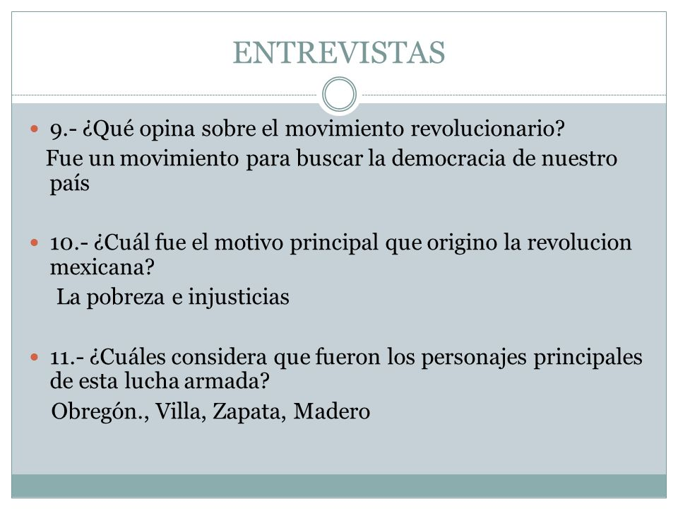 ENTREVISTAS 9.- ¿Qué opina sobre el movimiento revolucionario? Fue un movimiento para buscar la democracia de nuestro país 10.- ¿Cuál fue el motivo pr
