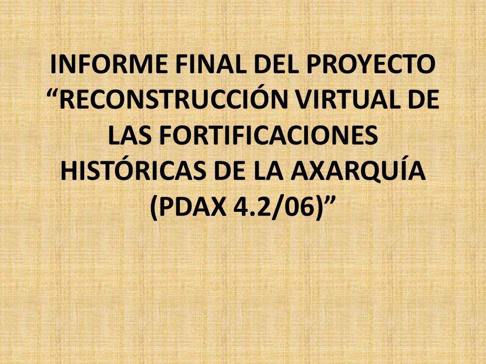 INFORME FINAL DEL PROYECTO RECONSTRUCCIÓN VIRTUAL DE LAS FORTIFICACIONES HISTÓRICAS DE LA AXARQUÍA (PDAX 4.2/06)