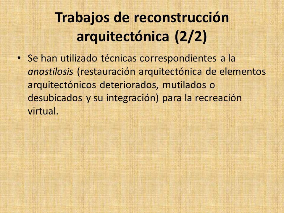 Trabajos de reconstrucción arquitectónica (2/2) Se han utilizado técnicas correspondientes a la anastilosis (restauración arquitectónica de elementos arquitectónicos deteriorados, mutilados o desubicados y su integración) para la recreación virtual.