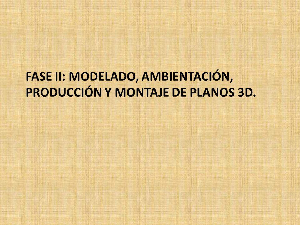 FASE II: MODELADO, AMBIENTACIÓN, PRODUCCIÓN Y MONTAJE DE PLANOS 3D.