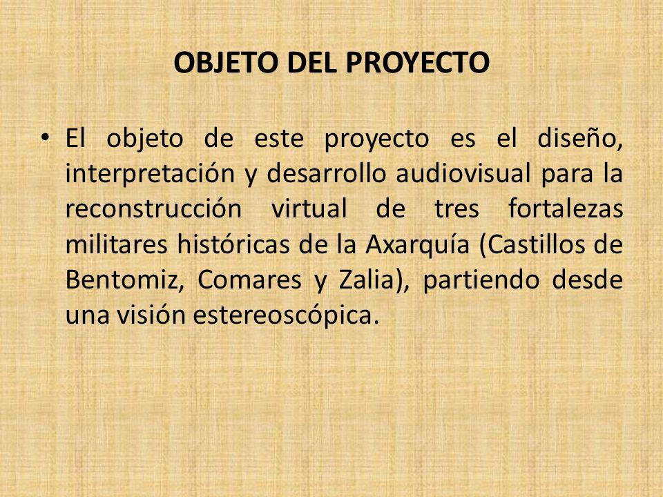 OBJETO DEL PROYECTO El objeto de este proyecto es el diseño, interpretación y desarrollo audiovisual para la reconstrucción virtual de tres fortalezas militares históricas de la Axarquía (Castillos de Bentomiz, Comares y Zalia), partiendo desde una visión estereoscópica.