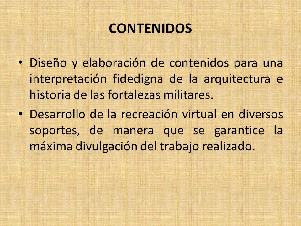 CONTENIDOS Diseño y elaboración de contenidos para una interpretación fidedigna de la arquitectura e historia de las fortalezas militares.