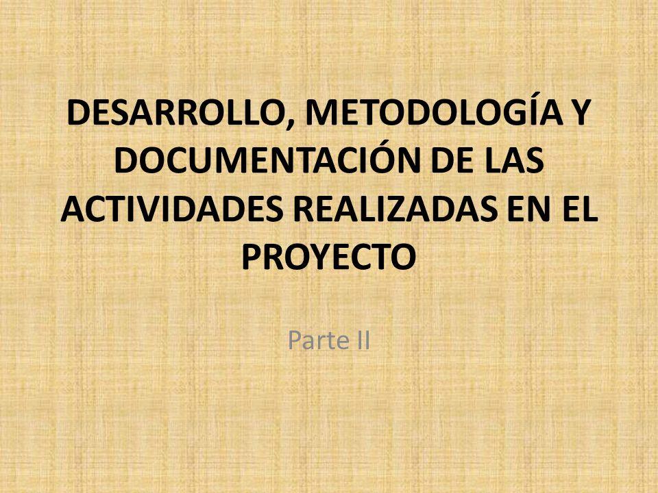DESARROLLO, METODOLOGÍA Y DOCUMENTACIÓN DE LAS ACTIVIDADES REALIZADAS EN EL PROYECTO Parte II