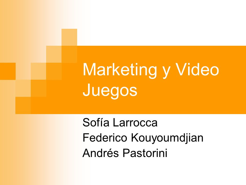 Marketing y Video Juegos Sofía Larrocca Federico Kouyoumdjian Andrés Pastorini