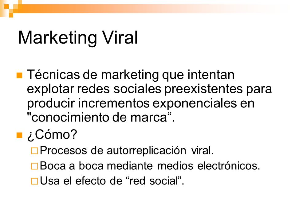 Marketing Viral Técnicas de marketing que intentan explotar redes sociales preexistentes para producir incrementos exponenciales en