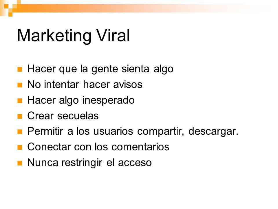 Marketing Viral Hacer que la gente sienta algo No intentar hacer avisos Hacer algo inesperado Crear secuelas Permitir a los usuarios compartir, descargar.