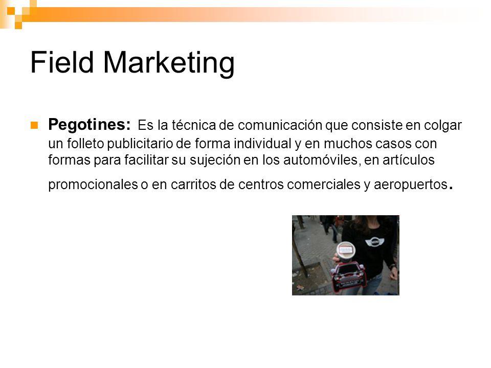 Field Marketing Pegotines: Es la técnica de comunicación que consiste en colgar un folleto publicitario de forma individual y en muchos casos con formas para facilitar su sujeción en los automóviles, en artículos promocionales o en carritos de centros comerciales y aeropuertos.