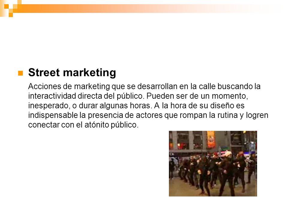 Street marketing Acciones de marketing que se desarrollan en la calle buscando la interactividad directa del público.