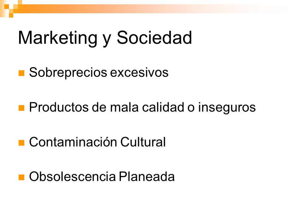 Marketing y Sociedad Sobreprecios excesivos Productos de mala calidad o inseguros Contaminación Cultural Obsolescencia Planeada
