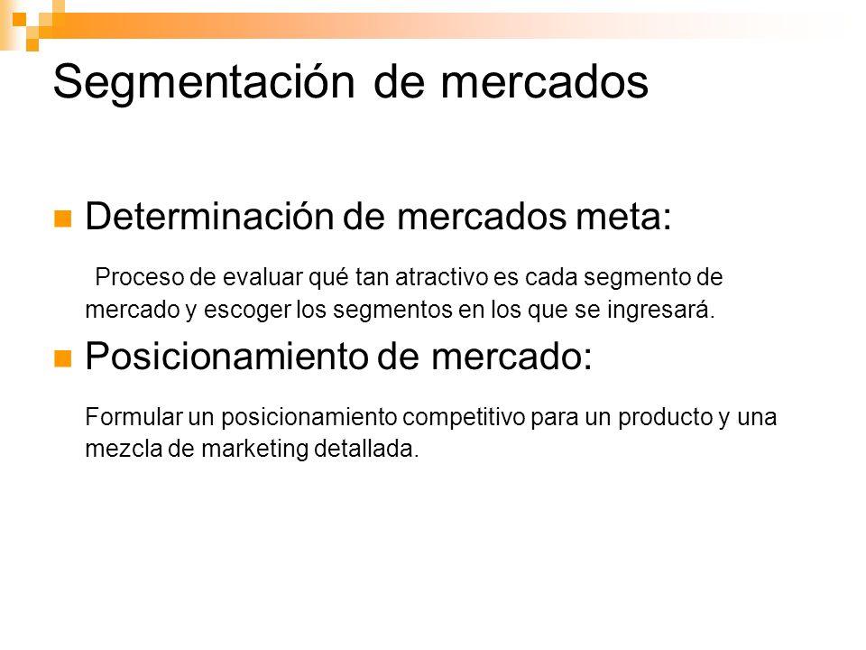 Segmentación de mercados Determinación de mercados meta: Proceso de evaluar qué tan atractivo es cada segmento de mercado y escoger los segmentos en los que se ingresará.