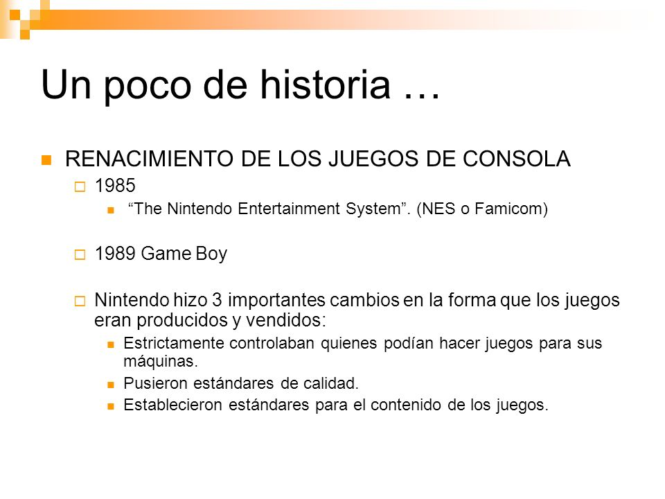 Un poco de historia … RENACIMIENTO DE LOS JUEGOS DE CONSOLA 1985 The Nintendo Entertainment System.