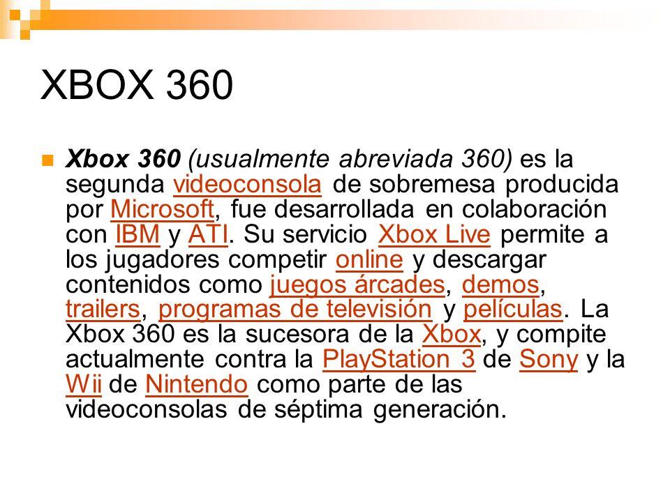 XBOX 360 Xbox 360 (usualmente abreviada 360) es la segunda videoconsola de sobremesa producida por Microsoft, fue desarrollada en colaboración con IBM y ATI.