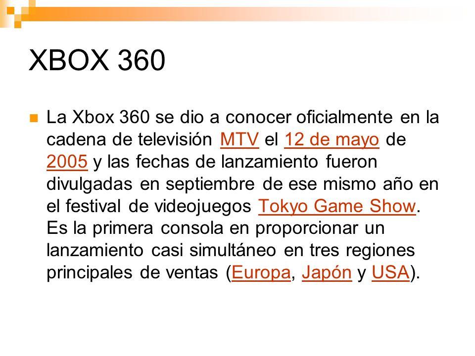 XBOX 360 La Xbox 360 se dio a conocer oficialmente en la cadena de televisión MTV el 12 de mayo de 2005 y las fechas de lanzamiento fueron divulgadas en septiembre de ese mismo año en el festival de videojuegos Tokyo Game Show.