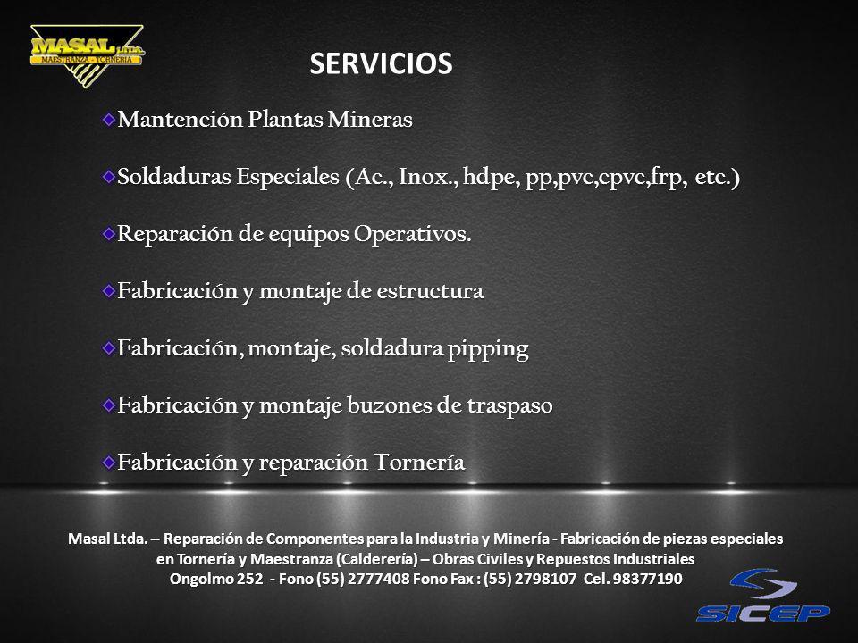 Mantención Plantas Mineras Soldaduras Especiales (Ac., Inox., hdpe, pp,pvc,cpvc,frp, etc.) Reparación de equipos Operativos. Fabricación y montaje de
