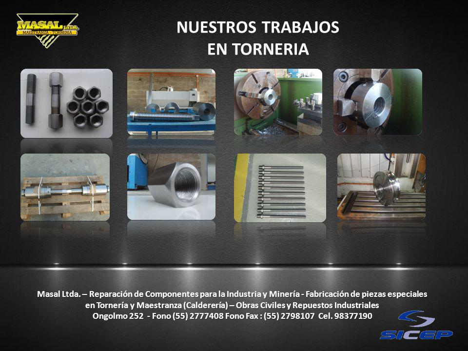 NUESTROS TRABAJOS EN TORNERIA Masal Ltda. – Reparación de Componentes para la Industria y Minería - Fabricación de piezas especiales en Tornería y Mae