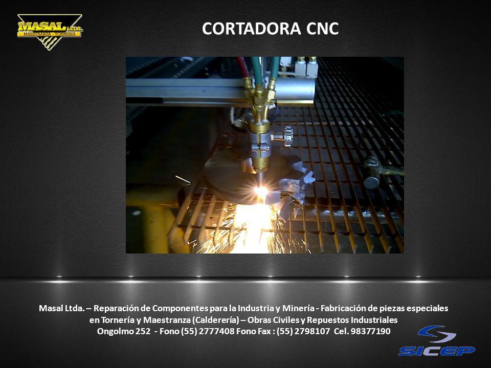 CORTADORA CNC Masal Ltda. – Reparación de Componentes para la Industria y Minería - Fabricación de piezas especiales en Tornería y Maestranza (Caldere