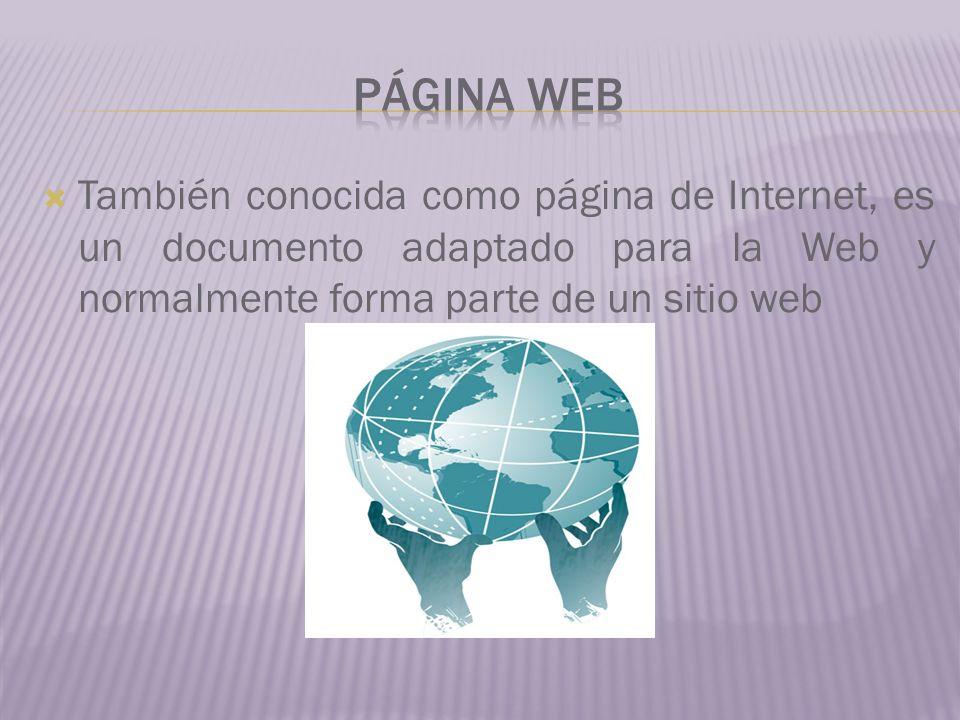 También conocida como página de Internet, es un documento adaptado para la Web y normalmente forma parte de un sitio web