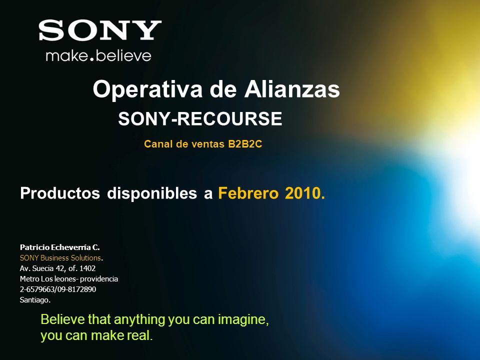 Believe that anything you can imagine, you can make real. Operativa de Alianzas SONY-RECOURSE Canal de ventas B2B2C Productos disponibles a Febrero 20