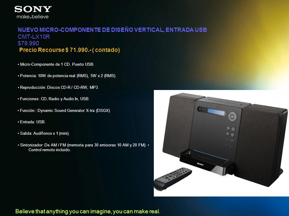 Believe that anything you can imagine, you can make real. NUEVO MICRO-COMPONENTE DE DISEÑO VERTICAL, ENTRADA USB CMT-LX10R $79.990 Precio Recourse $ 7